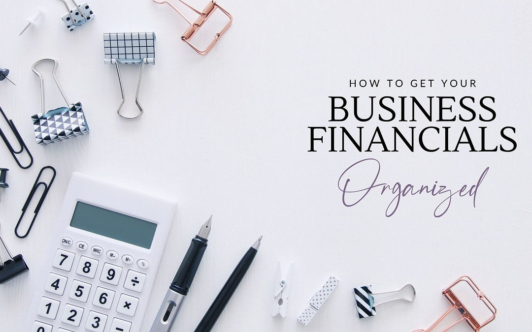 How to Get Your Small Business Financials Organized